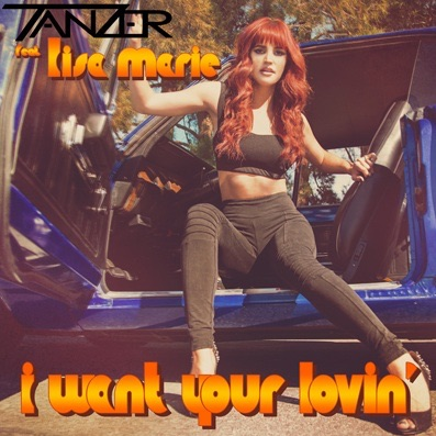 """I Want Your Lovin'"" Tanzer feat. Lisa Marie"